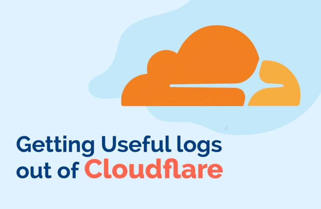 Getting Useful Logs out of Cloudflare