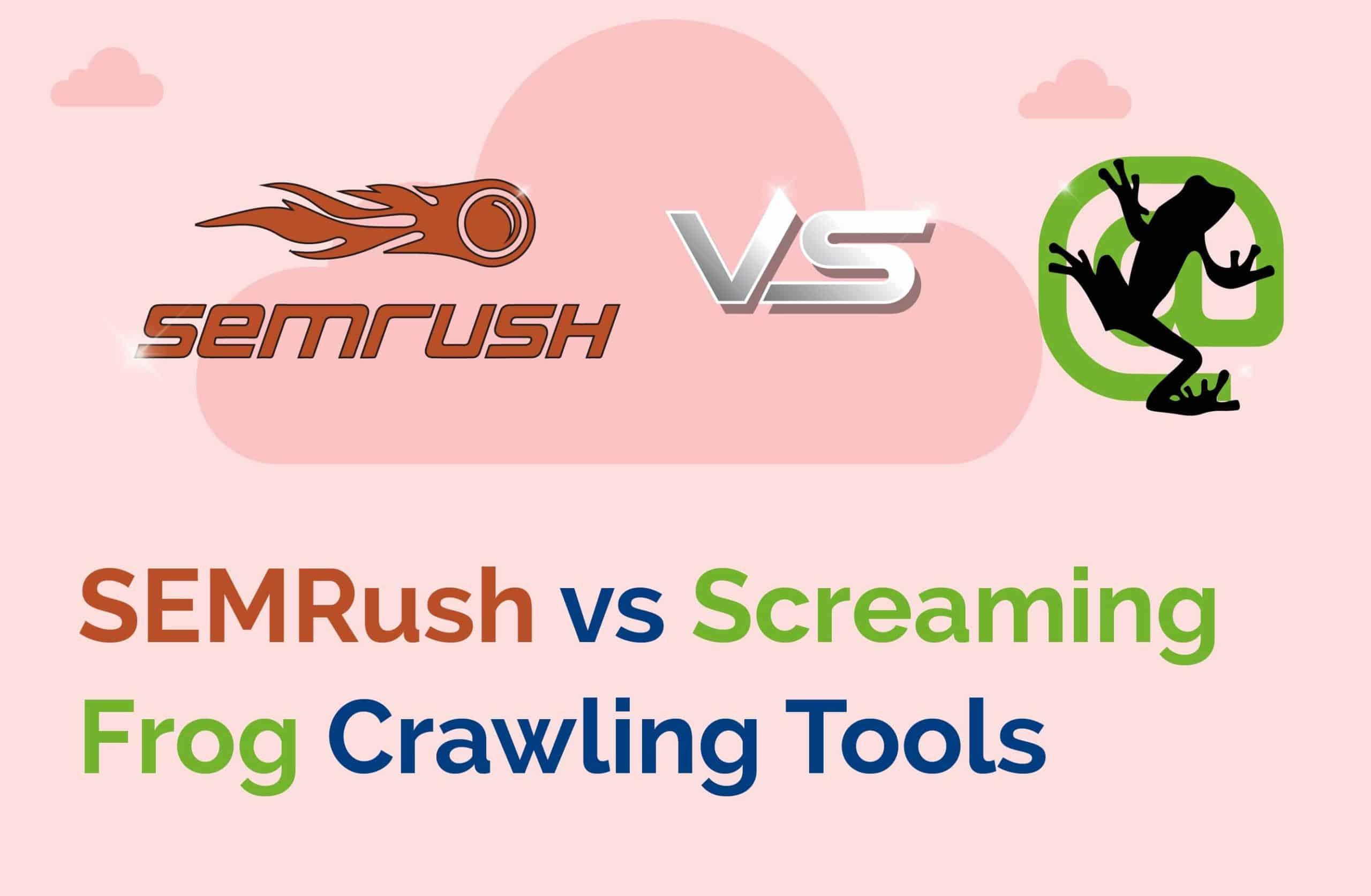 Semrush Vs Screaming Frog Crawling Tools