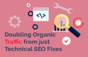 Doubling Organic Traffic from just Technical SEO Fixes