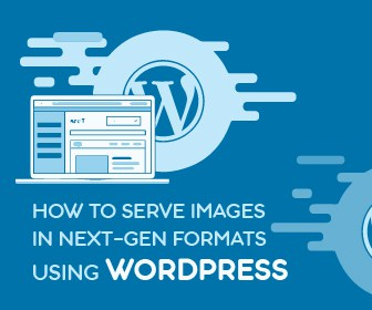 HOW TO SERVE IMAGES IN NEXT-GEN FORMATS USING WORDPRESS banner