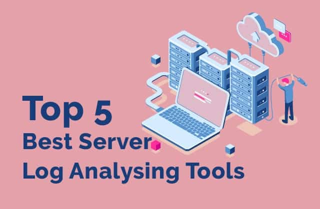 Top 5 Best Server Log Analysing Tools