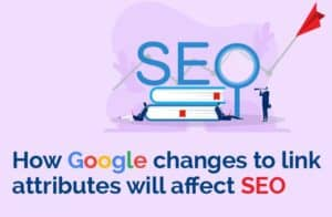 How google changes to link attributes will affect SEO