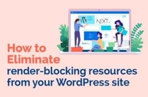 How to Eliminate render-blocking resources from your WordPress site