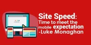 Site Speed Time to meet the mobile expectation - Luke Monaghan