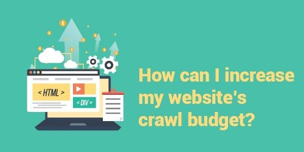 how can i increase my crawl budget