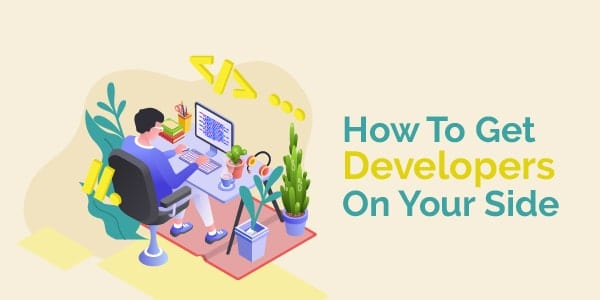 how to get developers on your side