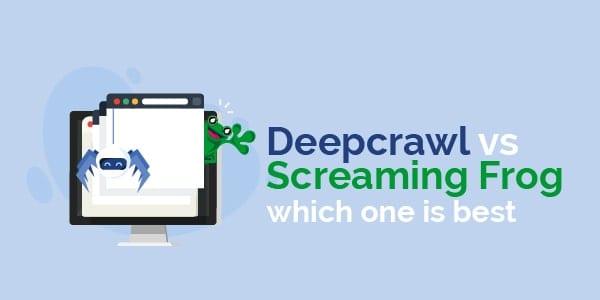 Deepcrawl vs screaming frog - which one is best