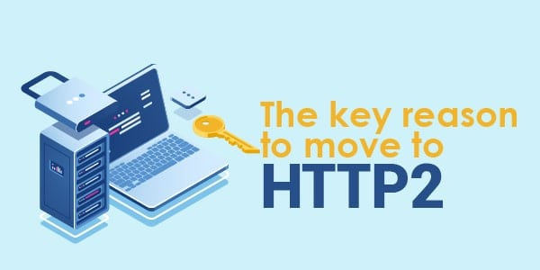 The key reason to move to http2